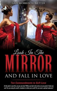 Look in the Mirror and Fall in Love  -     By: Gail Morrison-Netter