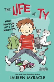 The Life of Ty: Non-Random Acts of Kindness  -     By: Lauren Myracle     Illustrated By: Jed Henry
