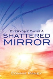 Everyone Owns a Shattered Mirror  -     By: Connie Raney