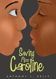 Saving Miss Caroline  -     By: Anthony L. Kelly