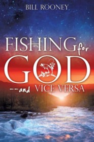 Fishing for God-And Vice Versa  -     By: Bill Rooney