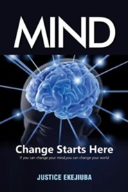 Mind Change Starts Here  -     By: Justice Ekejiuba