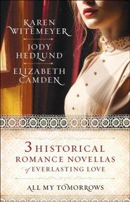 All My Tomorrows 3-in-1: Three Historical Romance Novellas of Everlasting Love