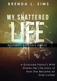 My Shattered Life, Redeemed by God's Grace  -     By: Brenda L. Sims