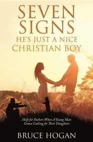 Seven Signs He's Just a Nice Christian Boy  -     By: Bruce Hogan