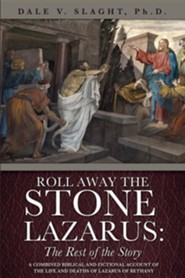 Roll Away the Stone Lazarus: The Rest of the Story  -     By: Dale V. Slaght