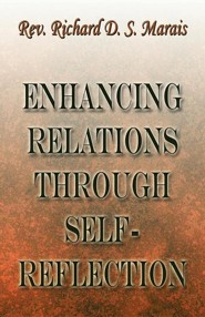 Enhancing Relations Through Self-Reflection  -     By: Richard D.S. Marais