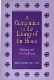 A Companion to the Liturgy of the Hours: Morning and Evening Prayer  -     By: Shirley Darcus Sullivan