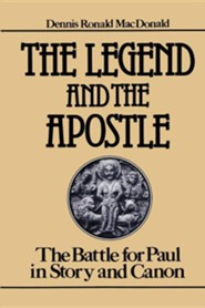 The Legend & the Apostle: The Battle for Paul in Story & Canon   -     By: Dennnis MacDonald