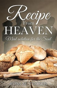 Recipe from Heaven  -     By: Rosa M. Tucker