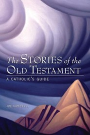 The Stories of the Old Testament: A Catholic's Guide  -     By: Jim Campbell