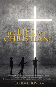 The Life of a Christian  -     By: Caridad Rivera