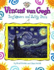 Vincent Van Gogh: Sunflowers and Swirly Stars  -     By: Joan Holub     Illustrated By: Joan Holub