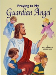 Praying to My Guardian Angel  -     By: Lawrence Lovasik