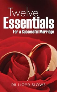 Twelve Essentials for a Successful Marriage Successful Marriage  -     By: Lloyd Slowe