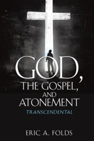 God, the Gospel, and Atonement  -     By: Eric A. Folds