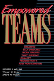 Empowered Teams: Creating Self-Directed Work Groups That Improve Quality, Productivity, and Participation  -     By: Richard S. Wellins, William C. Byham, Jeanne M. Wilson