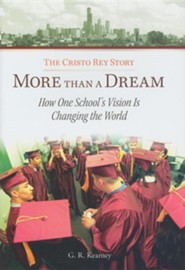 More Than a Dream: The Cristo Rey Story: How One School's Vision Is Changing the World  -     By: George R. Kearney