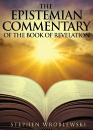 The Epistemian Commentary of the Book of Revelation  -     By: Stephen Wroblewski