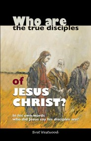 Who Are the True Disciples of Jesus Christ?  -     By: Bret Westwood
