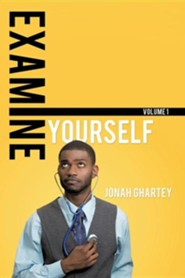 Examine Yourself  -     By: Jonah Ghartey