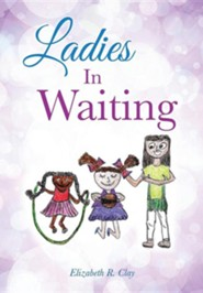 Ladies in Waiting  -     By: Elizabeth R. Clay