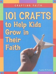 Crafting Faith: 101 Crafts to Help Kids Grow in Their Faith  -     By: Laurine M. Easton
