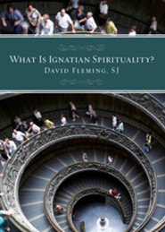 What Is Ignatian Spirituality?  -     By: David L. Fleming