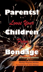 Parents! Loose Your Children from Bondage  -     By: Abolaji Muyiwa Akinbo