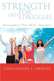 Strength for Life's Struggles: Assurance for Your Journey  -     By: Chrisshone Swayne