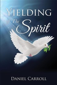 Yielding of the Spirit  -     By: Daniel Carroll