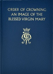 Order of Crowning an Image of the Blessed Virgin Mary  -     By: National Conference of Catholic Bishops