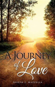 A Journey of Love  -     By: Joseph J. Mazzella