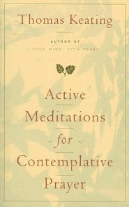 Active Meditations for Contemplative Prayer  -     By: Thomas Keating