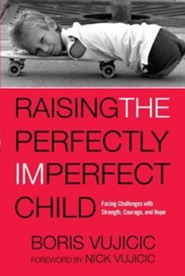 Raising the Perfectly Imperfect Child: Facing the Challenges with Strength, Courage, and Hope  -     By: Boris Vujicic