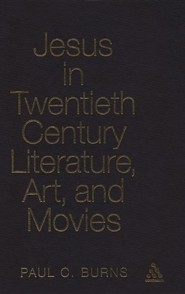 Jesus in Twentieth Century Literature, Art, and Movies  -     Edited By: Paul Burns     By: Paul Burns(ED.)