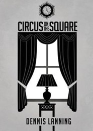 Circus on the Square  -     By: Dennis Lanning