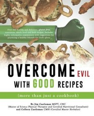 Overcome Evil with Good Recipes (More Than Just a Cookbook)  -     By: Jim Castleman MSPT, Colleen Castleman CMA