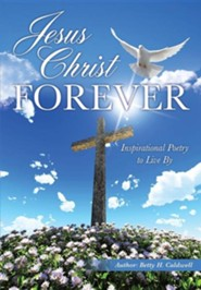 Jesus Christ - Forever  -     By: Betty H. Caldwell