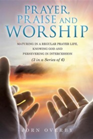 Prayer, Praise and Worship  -     By: Jorn Overby