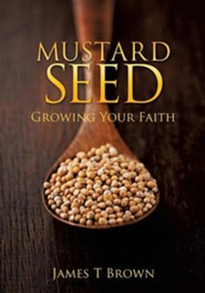 Mustard Seed  -     By: James T. Brown