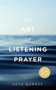 The Art of Listening Prayer: Finding God's Voice Amidst Life's Noise  -     By: Seth Barnes