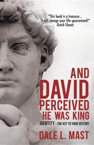 And David Perceived He Was King  -     By: Dale L. Mast