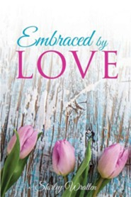 Embraced by Love  -     By: Shirley Wratten