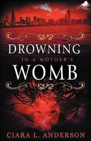 Drowning in a Mother's Womb  -     By: Ciara Lynette Anderson