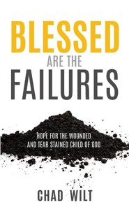 Blessed Are the Failures  -     By: Chad Wilt