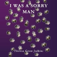 I Was a Sorry Man  -     By: Theresa Green Jedkins