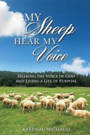 My Sheep Hear My Voice  -     By: Karen M. Michaud