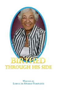 Birthed Through His Side  -     By: Lorna De Swardt Torplund