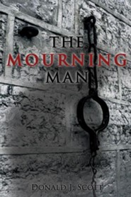 The Mourning Man  -     By: Donald J. Scott